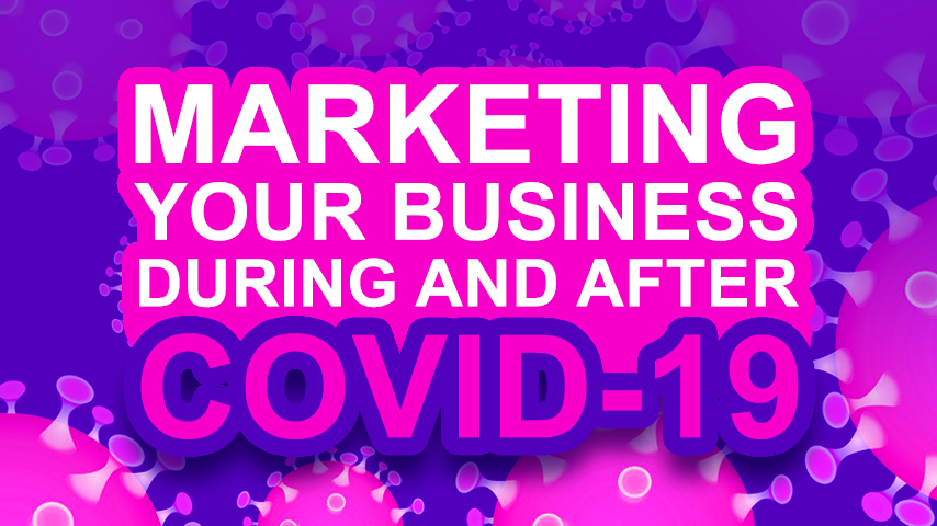 Marketing Your Business During And After COVID-19